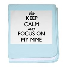 Keep Calm and focus on My Mime baby blanket