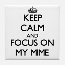 Keep Calm and focus on My Mime Tile Coaster