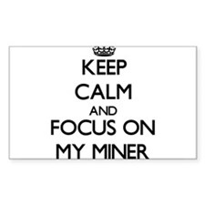 Keep Calm and focus on My Miner Decal