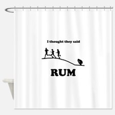 I thought they said RUM Shower Curtain