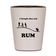 I thought they said RUM Shot Glass