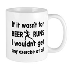 If it wasn't for BEER RUNS I wouldn't get any exer