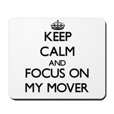 Keep Calm and focus on My Mover Mousepad