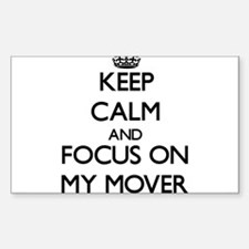 Keep Calm and focus on My Mover Decal
