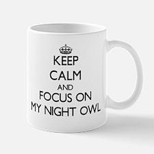 Keep Calm and focus on My Night Owl Mugs