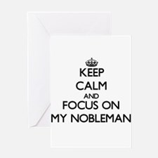 Keep Calm and focus on My Nobleman Greeting Cards