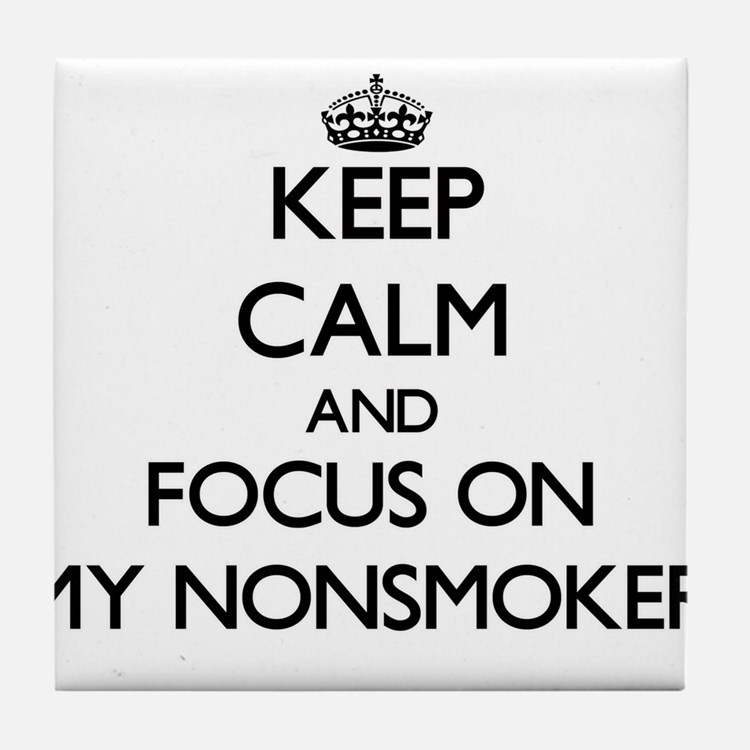 Keep Calm and focus on My Nonsmoker Tile Coaster