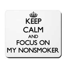 Keep Calm and focus on My Nonsmoker Mousepad