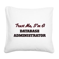 Trust me I'm a Database Admin Square Canvas Pillow