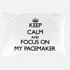 Keep Calm and focus on My Pacemaker Pillow Case