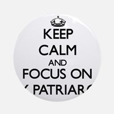 Keep Calm and focus on My Patriar Ornament (Round)