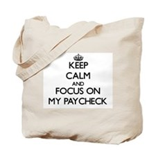 Keep Calm and focus on My Paycheck Tote Bag