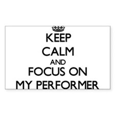 Keep Calm and focus on My Performer Decal