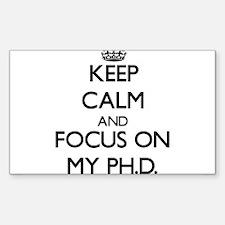 Keep Calm and focus on My Ph.D. Decal