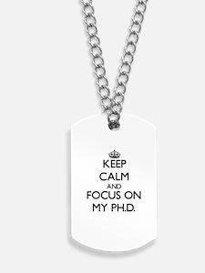 Keep Calm and focus on My Ph.D. Dog Tags