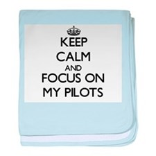 Keep Calm and focus on My Pilots baby blanket