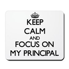 Keep Calm and focus on My Principal Mousepad