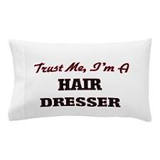 Trust me I'm a Hair Dresser Pillow Case