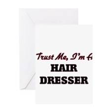 Trust me I'm a Hair Dresser Greeting Cards