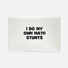 I Do My Own Math Stunts Rectangle Magnet