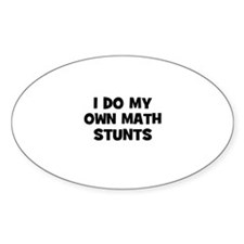 I Do My Own Math Stunts Oval Decal