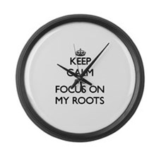 Keep Calm and focus on My Roots Large Wall Clock