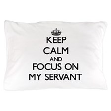Keep Calm and focus on My Servant Pillow Case