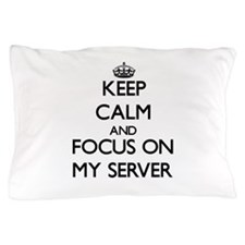 Keep Calm and focus on My Server Pillow Case