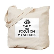 Keep Calm and focus on My Sidekick Tote Bag
