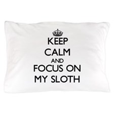 Keep Calm and focus on My Sloth Pillow Case