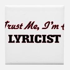 Trust me I'm a Lyricist Tile Coaster