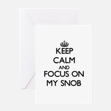Keep Calm and focus on My Snob Greeting Cards