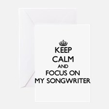 Keep Calm and focus on My Songwrite Greeting Cards