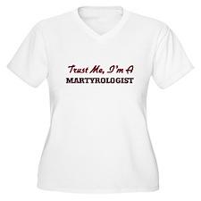 Trust me I'm a Martyrologist Plus Size T-Shirt