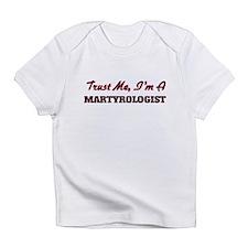 Trust me I'm a Martyrologist Infant T-Shirt