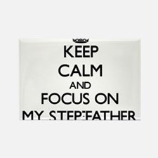 Keep Calm and focus on My Step-Father Magnets