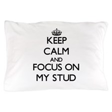 Keep Calm and focus on My Stud Pillow Case