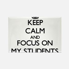 Keep Calm and focus on My Students Magnets
