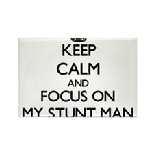 Keep Calm and focus on My Stunt Man Magnets