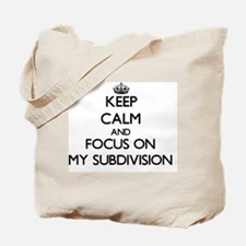 Keep Calm and focus on My Subdivision Tote Bag