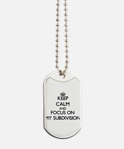 Keep Calm and focus on My Subdivision Dog Tags