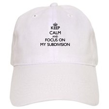 Keep Calm and focus on My Subdivision Baseball Cap