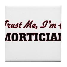 Trust me I'm a Mortician Tile Coaster