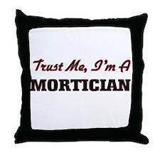 Trust me I'm a Mortician Throw Pillow