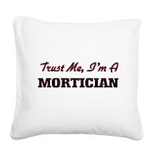 Trust me I'm a Mortician Square Canvas Pillow