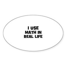 I Use Math In Real Life Oval Decal