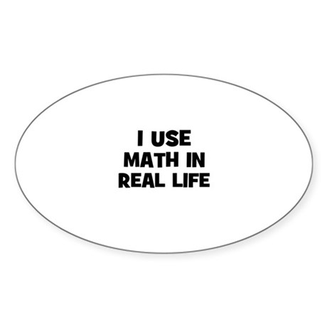 I Use Math In Real Life Oval Sticker