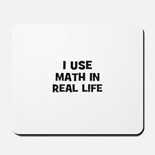 I Use Math In Real Life Mousepad
