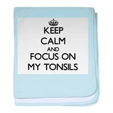 Keep Calm and focus on My Tonsils baby blanket