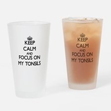 Keep Calm and focus on My Tonsils Drinking Glass